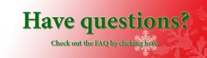 Have Questions? Click here for our FAQ.